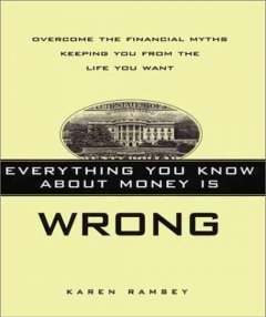 Everything you know about money is wrong : overcome the financial myths keeping you from the life you want cover image