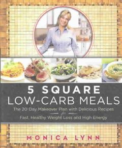 5 square low-carb meals : the 20-day makeover plan with delicious recipes for fast, healthy weight loss and high energy cover image