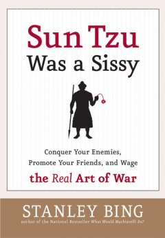 Sun Tzu was a sissy : crush your enemies, promote your friends and wage : the real art of war cover image