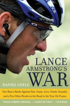 Lance Armstrong's war : one man's battle against fate, fame, love, death, scandal, and a few other rivals on the road to the Tour de France cover image