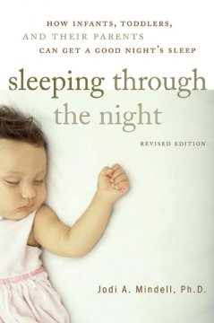 Sleeping through the night : how infants, toddlers, and their parents can get a good night's sleep cover image