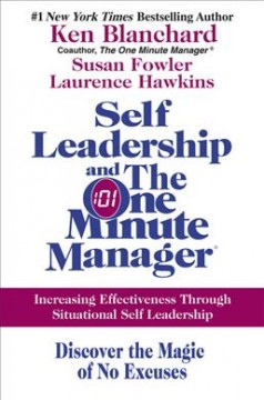 Self-leadership and the one minute manager : discover the magic of no excuses! : increasing effectiveness through situational self leadership cover image