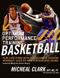 Optimum performance training : basketball : play like a pro with the ultimate custom workout used by NBA players and teams cover image