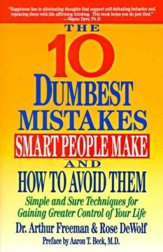 The 10 dumbest mistakes smart people make and how to avoid them : simple and sure techniques for gaining greater control of your life cover image