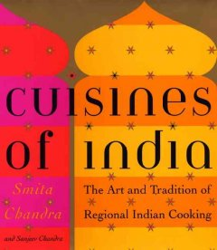 Cuisines of India : the art and tradition of regional Indian cooking cover image