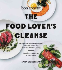 The food lover's cleanse : 140 delicious, nourishing recipes that will tempt you back into healthful eating cover image