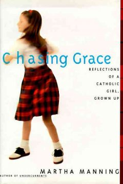 Chasing grace : reflections of a Catholic girl, grown up cover image