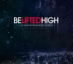 Be lifted high live worship from Bethel Church cover image