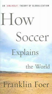 How soccer explains the world : an unlikely theory of globalization cover image