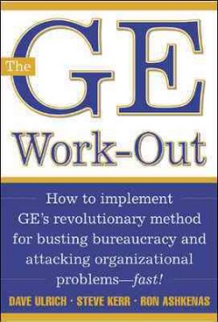 The GE work-out : how to implement GE's revolutionary method for busting bureaucracy and attacking organizational problems - fast! cover image