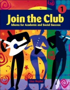 Join the club 1 : idioms for academic and social success cover image