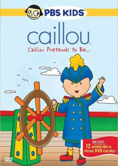Caillou pretends to be-- cover image