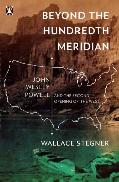 Beyond the hundredth meridian : John Wesley Powell and the second opening of the West cover image