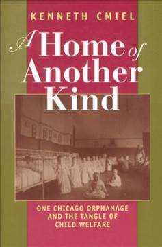 A home of another kind : one Chicago orphanage and the tangle of child welfare cover image
