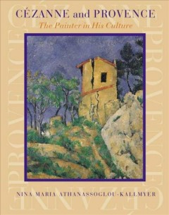 Cézanne and Provence : the painter in his culture cover image