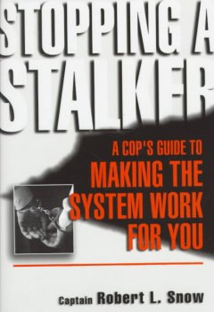 Stopping a stalker : a cop's guide to making the system work for you cover image