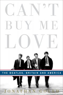 Can't buy me love : the Beatles, Britain, and America cover image