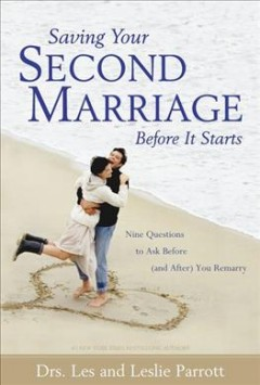 Saving your second marriage before it starts : nine questions to ask before (and after) you remarry cover image
