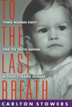 To the last breath : three women fight for the truth behind a child's tragic murder cover image