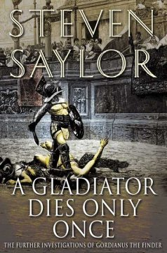 A gladiator dies only once : the further investigations of Gordianus the Finder cover image
