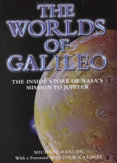 The worlds of Galileo : the inside story of NASA's mission to Jupiter cover image