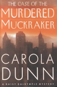 The case of the murdered muckraker : a Daisy Dalrymple mystery cover image