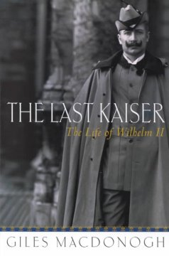 The last Kaiser : the life of Wilhelm II cover image