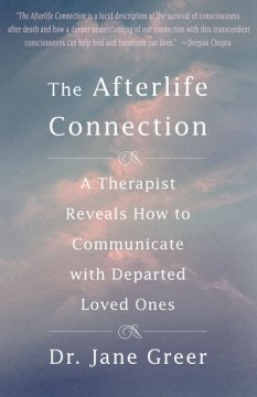 The afterlife connection : a therapist reveals how to communicate with departed loved ones cover image