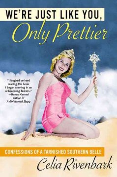 We're just like you, only prettier : confessions of a tarnished southern belle cover image
