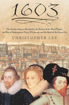 1603 : the death of Queen Elizabeth I, the return of the Black Plague, the rise of Shakespeare, piracy, witchcraft & the birth of the Stuart era cover image