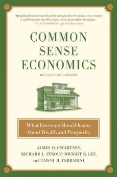 Common sense economics : what everyone should know about wealth and prosperity cover image