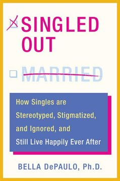 Singled out : how singles are stereotyped, stigmatized, and ignored and still live happily ever after cover image