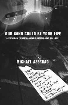 Our band could be your life : scenes from the American Indie underground, 1981-1991 cover image