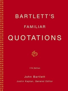 Bartlett's familiar quotations : a collection of passages, phrases, and proverbs traced to their sources in ancient and modern literature cover image