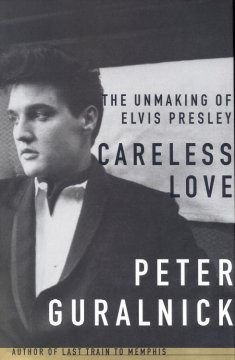 Careless love : the unmaking of Elvis Presley cover image