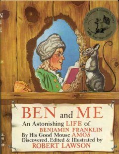 Ben and me : a new and astonishing life of Benjamin Franklin as written by his good mouse, Amos cover image