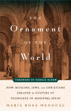 The ornament of the world : how Muslims, Jews, and Christians created a culture of tolerance in medieval Spain cover image
