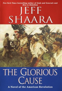 The glorious cause : a novel of the American Revolution cover image