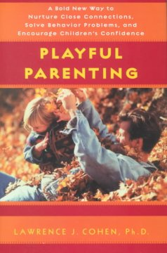 Playful parenting : a bold new way to nurture close connections, solve behavior problems, and encourage children's confidence cover image