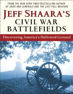 Jeff Shaara's Civil War battlefields : discovering America's hallowed ground cover image