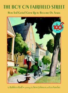 The boy on Fairfield Street : how Ted Geisel grew up to become Dr. Seuss cover image