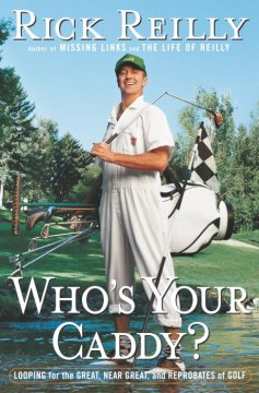 Who's your caddy? : looping for the great, near great, and reprobates of golf cover image