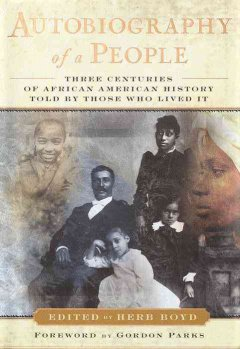 Autobiography of a people : three centuries of African American history told by those who lived it cover image