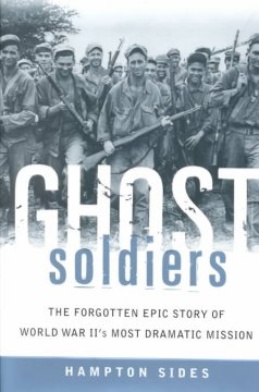 Ghost soldiers : the forgotten epic story of World War II's most dramatic mission cover image