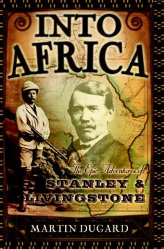 Into Africa : the epic adventures of Stanley & Livingstone cover image