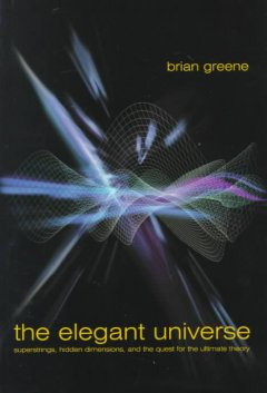 The elegant universe : superstrings, hidden dimensions, and the quest for the ultimate theory cover image