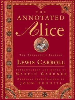 The annotated Alice : Alice's adventures in Wonderland & Through the looking-glass cover image