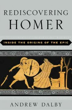 Rediscovering Homer : inside the origins of the epic cover image