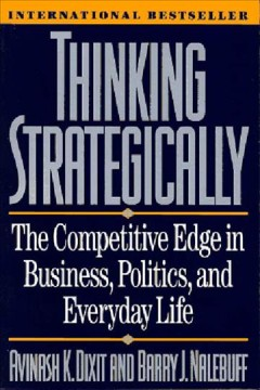 Thinking strategically : the competitive edge in business, politics, and everyday life cover image