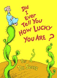 Did I ever tell you how lucky you are? cover image